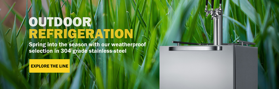 Outdoor Refrigeration: Spring into the season with our weatherproof selection in 304 grade stainless steel